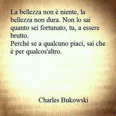 La bellezza Charles Bukowski, Advice, Italian Language, Reading, Quotes, Lifestyle, Psicologia, Humor, Quotations
