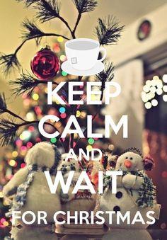 KEEP CALM and WAIT FOR CHRISTMAS E
