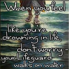 My lifeguard walks on water.