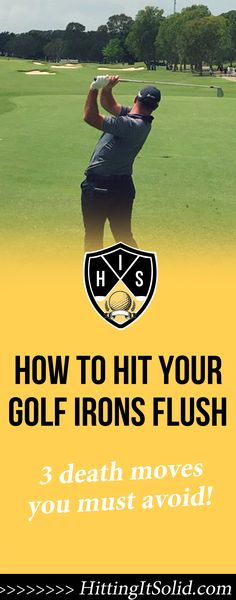 If you want to know what is the best way how to hit irons flush with more consistency you need to avoid these 3 death moves. Avoid these moves and you'll hit more solid and consistent golf iron shots leading to lower golf scores.