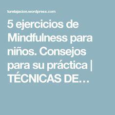 5 ejercicios de Mindfulness para niños. Consejos para su práctica | TÉCNICAS DE…