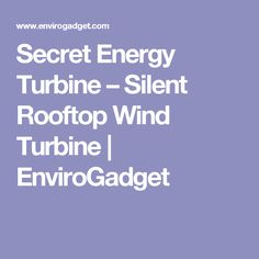 Secret Energy Turbine – Silent Rooftop Wind Turbine | EnviroGadget