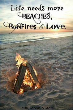 Life needs more beaches, bonfires & love