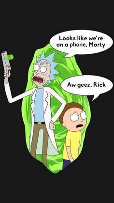 Damn Morty, that isn't my phone.