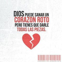 Dios puede salvar un corazón roto, pero tienes que darle todas las piezas. God can fix a broken heart, but first you need to give him all the pieces.