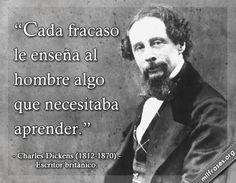 Cada fracaso le enseña al hombre algo que necesitaba aprender. - Charles Dickens