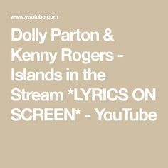lyrics on screen Dolly Parton Lyrics, Dolly Parton Kenny Rogers, Islands In The Stream, Kris Kristofferson, Got Married, My Music, Forget, Aesthetics, Youtube