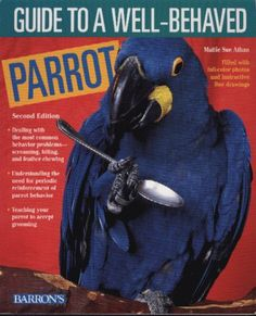 Guide to a Well-Behaved Parrot by Mattie Sue Athan http://www.amazon.com/dp/0764110306/ref=cm_sw_r_pi_dp_sTk9vb0YXN6Z5 #begoodboy #parrot #teach #bird #behavior problems #behavior modification #dont bite me #wellbehaved #pets #exotic pets