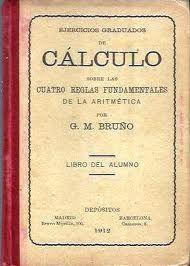 Ejercicios graduados de cálculo sobre las cuatro reglas fundamentales de la aritmética. Bruño. 1912