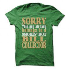 Sorry, this guy already belongs to a Smokin Hot Bill Collector T-Shirts, Hoodies, Sweatshirts, Tee Shirts (22.99$ ==> Shopping Now!)