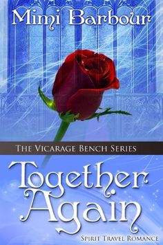 Together Again: Spirit Travel Novel - Book #4 (Romance & Humor - The Vicarage Bench Series) by Mimi Barbour, http://www.amazon.com/dp/B00CNFLU18/ref=cm_sw_r_pi_dp_l7uLrb1VGKBD0