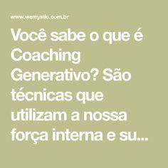 Você sabe o que é Coaching Generativo? São técnicas que utilizam a nossa força interna e subconsciente para conseguir tudo o que quiser.