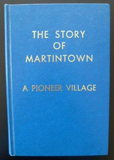 Story of Martintown Pioneer Village Ontario by R Grant Indian Loyalists Canada
