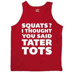 Squats I Thought You Said Tater Tots – Luconic