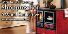 What to Look for When Shopping for a Wood Cook Stove | An American Homestead – Living Off Grid in the Ozark Mountains