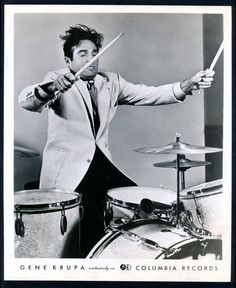 Gene Krupa - Almost every great drummer would cite this man as one of, if not the best drummer of all time.