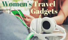 Womens Travel Gadgets Made With Women Travelers in Mind |Travel Tech Gadgets