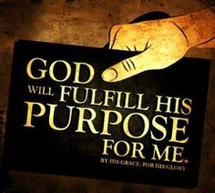 GOD WILL FULFILL HIS PURPOSE IN ME