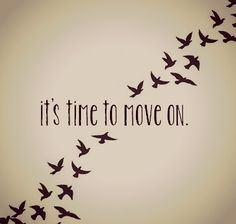 Time to move on, Things have to change, Whatever it takes.