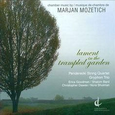 Marjan Mozetich - Lament In the Trampled Garden