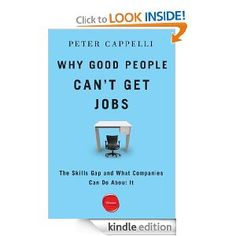 """""""Why Good People Can't Get Jobs: The Skills Gap and What Companies Can Do About It"""" by Peter Cappelli"""