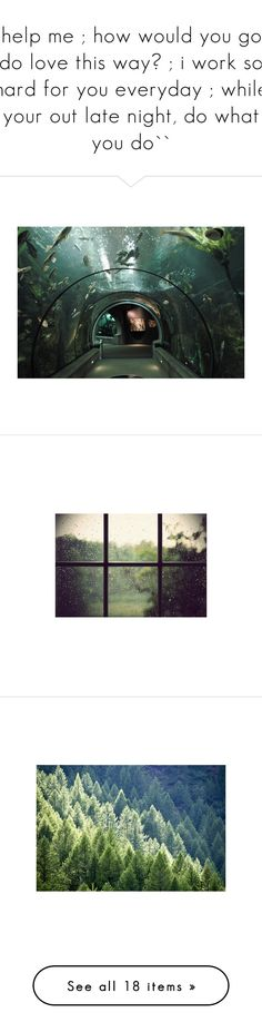 """``help me ; how would you gon' do love this way? ; i work so hard for you everyday ; while your out late night, do what you do``"" by rachel-in-wonderlandxoxo ❤ liked on Polyvore featuring house, backgrounds, rooms, pictures, home, photos, green, green pictures, nature and fillers"