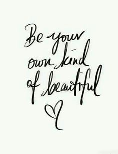 Never let anyone make you feel less than what you know you are! Be your own kind of beautiful. I may have to print this out and stick it on my mirror for some daily inspiration! ☺