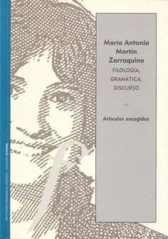 María Antonia Martín Zorraquino : filología, gramática, discurso : artículos escogidos (1976-2013) / edición de José Luis Aliaga Jiménez ... [et al.] - Zaragoza : Institución Fernando el Católico (CSIC), 2014