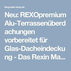 Neu: REXOpremium Alu-Terrassenüberdachungen vorbereitet für Glas-Dacheindeckung - Das Rexin Magazin