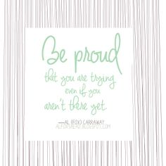 "LDS Quote: ""Be proud that you are trying, even if you aren't there yet."" —Al Carraway"