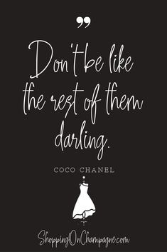 """Positive Quotes Discover Coco Chanel Fashion Quote """"Dont be like the rest of them darling. 101 fashion quotes at Shopping on Champagne. Coco Chanel Mode, Estilo Coco Chanel, Coco Chanel Fashion, Coco Chanel Quotes, Chanel Chanel, Chanel Bags, Chanel Handbags, Chanel Decor, Chanel Jumbo"""
