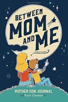 Between Mom and Me: Mother Son Journal by Katie Clemons