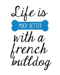 Printable Poster - French Bulldog Print - Quote Print - Typography - Printable Quote - Digital File - Dog Bone - INSTANT DOWNLOAD Want a