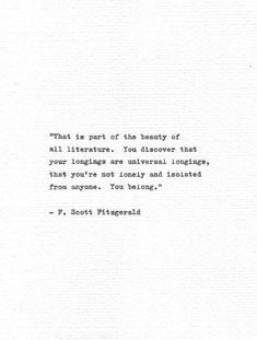 "Scott Fitzgerald Hand Typed Quote You Belong. by Quotype # book Quotes F. Scott Fitzgerald Hand Typed Quote ""You Belong. Typed Quotes, Poem Quotes, Quotable Quotes, Words Quotes, Wise Words, Life Quotes, Author Quotes, Famous Book Quotes, Nature Quotes"