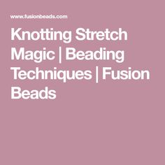 Knotting Stretch Magic | Beading Techniques | Fusion Beads