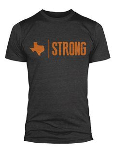 Texas Strong Even though I am not a UT fan.. I like this shirt!!