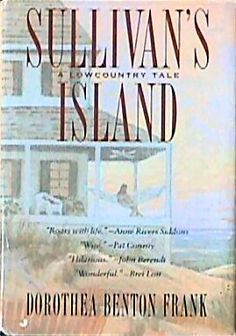 Dorothea Benton Frank: Sullivan's Island: A Lowcountry Tale New author for me. One of my favorite southern authors...loved all her books