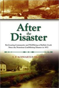 After the Disaster: Re-creating Community and Well-Being at Buffalo Creek since the Notorious Coal-Mining Disaster in 1972 By T.P. Schwartz-Barcott '64