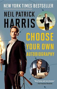 Neil Patrick Harris: Choose Your Own Autobiography by Neil Patrick Harris  Choose Your Own Autobiography. Neil Patrick Harris, beloved star of How I Met Your Mother and Doogie Howser MD takes readers on an entertaining and original adventure through his life and career.