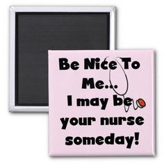 Be Nice Nurse T-shirts and Gifts Magnet   Click on photo to purchase. Check out all current coupon offers and save! http://www.zazzle.com/coupons?rf=238785193994622463&tc=pin