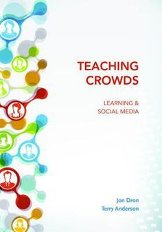 Teaching crowds: Learning and social media. (2014). by Jon Dron & Terry Anderson.