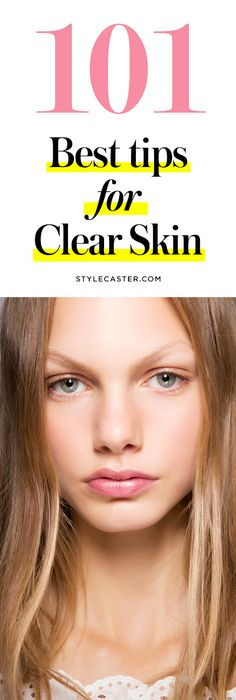 101 best tips for clear skin   Natural + DIY acne treatment   How to get rid of blemishes and scars to reveal perfect, glowing skin   @stylecaster   StyleCaster