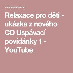 Relaxace pro děti - ukázka z nového CD Uspávací povídánky 1 - YouTube Relax, Activities, School, Youtube, Psychology, Youtubers, Youtube Movies