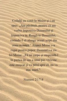 """Ceilalți au venit la Moise și i-au spus: """"Am păcătuit, pentru că am vorbit împotriva Domnului și împotriva ta. Roagă-te Domnului, cerându-I să alunge acești șerpi din zona noastră."""" Atunci Moise s-a rugat pentru popor. Domnul i-a zis lui Moise: """"Fă un șarpe și suspendă-l în partea de sus a unui par. Oricine este mușcat și va privi spre el, nu va mai muri."""" Numeri 21:7-8 Moise, Christ, Reading, Reading Books"""