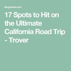 17 Spots to Hit on the Ultimate California Road Trip - Trover