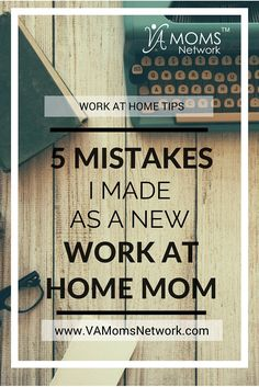 Wish I had known these things when I first started working from home. It would have saved a lot of headaches! 5 Mistakes I Made as a New Work at Home Mom http://www.vamomsnetwork.com/mistakes-work-at-home-mom/