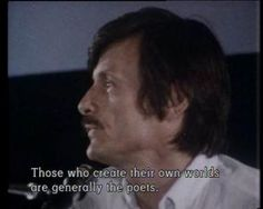 Those who create their own worlds are generally the poets. They are: Bresson, above all, Dovzhenko, Mizoguchi, Bergman, Buñuel. - Andrei Tarkovsky