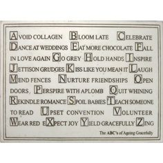 ABCs of Aging Gracefully Inspirational Wall Plaque The ABC's of Aging Gracefully plaque is a sweet road map of advice for growing older. Add this wall plaque to your home decor to remind you to enjoy
