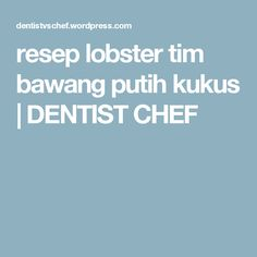 resep lobster tim bawang putih kukus | DENTIST CHEF