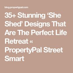 35+ Stunning 'She Shed' Designs That Are The Perfect Life Retreat «  PropertyPal Street Smart
